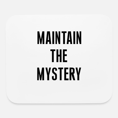 Mystery maintain the mystery - Mouse Pad