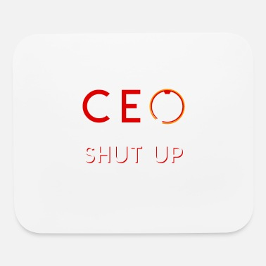 Up Im The CEO You Shut Up CEO Sarcasm Shirt - Mouse Pad