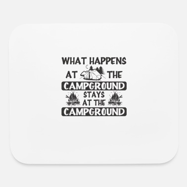 Campground What Happens At The Campground Stays At The Campg - Mouse Pad