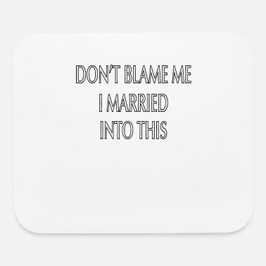 Marry Don't Married Me I Married Into This - Mouse Pad