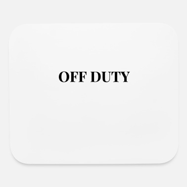 Duty Off Duty - Mouse Pad