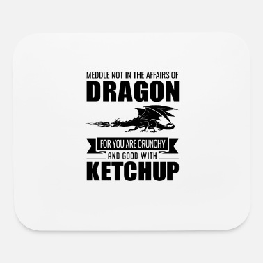 Ketchup Dragon Funny Meddle Not In The Affairs Of Dragons - Mouse Pad