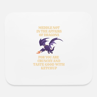 Meddle Not Fantasy Meddle Not In The Affairs Of Dragons - Mouse Pad