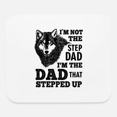 Dad I'm Not The Step Dad I'm The Dad That Stepped Up - Mouse Pad