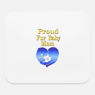 Fur Babies Proud Fur Baby Mom Gifts - Mouse Pad