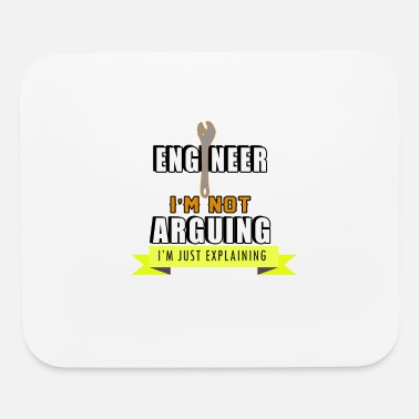 Right Engineer: I'm Not Arguing, I'm Just Explaining why - Mouse Pad