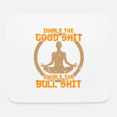 Inhale the good shit exhale the bull shit - Mouse Pad