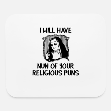 Religious Religious I Will Have Nun Of Your Religious Puns - Mouse Pad