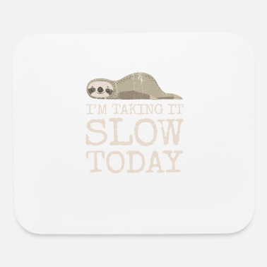 I'm Taking it Slow Today Design for Sloth Lovers - Mouse Pad