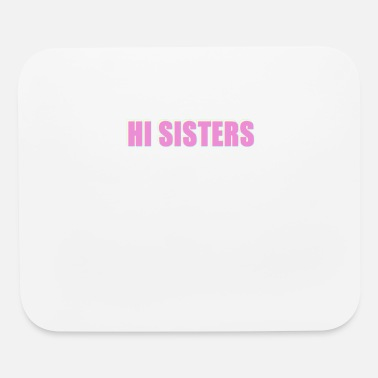 Hi Sisters - Trending Phrase - Mouse Pad