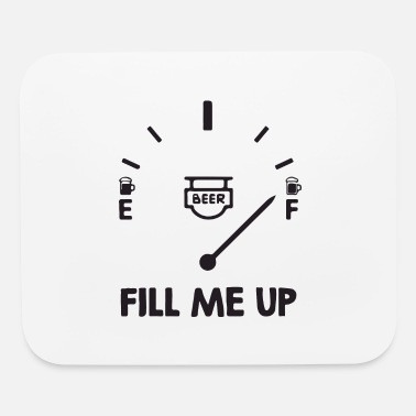 Fill Up fill me up - Mouse Pad