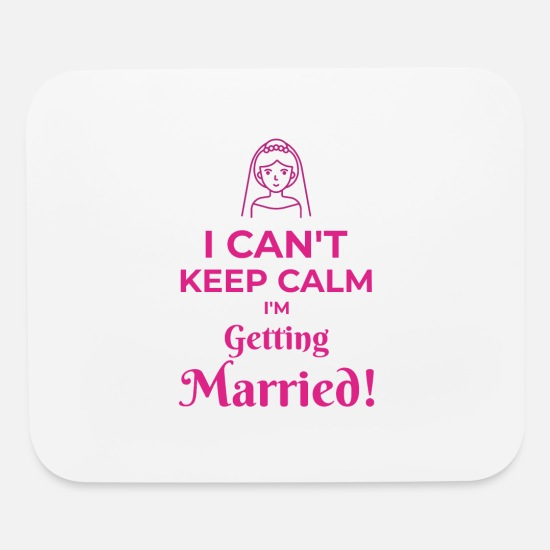 Bride Mouse Pads - I Can't Keep Calm I'm Getting Married - Mouse Pad white