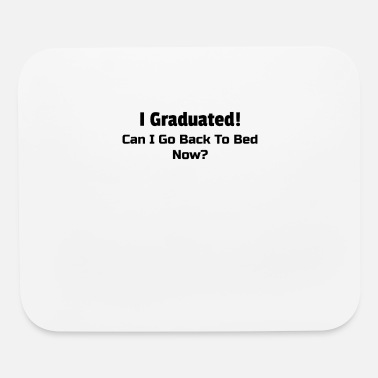 I Graduated Graduated Can I Go Back To Bed Now. Graduation - Mouse Pad