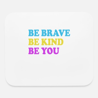 Inspirational Be Brave Be Kind Be You - Inspirational - Mouse Pad