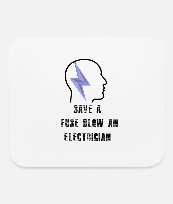 Fuse Mouse Pads - Save A Fuse Blow An Electrician - Mouse Pad white