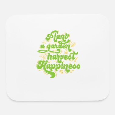 Plant Grounds Plant a garden harvest Happiness Gardning Humor - Mouse Pad