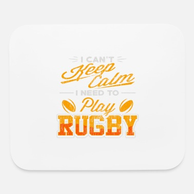 Keep Calm I Can'T Keep Calm Need To Play Rugby Player - Mouse Pad