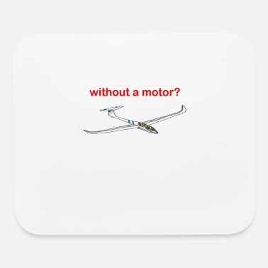 Glider Pilot Why I Fly Without A Motor Because I Can Glider - Mouse Pad