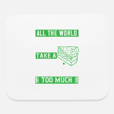 Age All the world is birthday cake, so take a piece, b - Mouse Pad