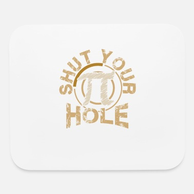 Geometry Funny Shut Your Pi Hole Pi Day 3.14 Funny Math - Mouse Pad