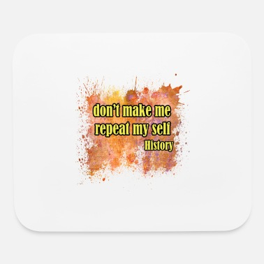 Style Dont make me repeat my self history - Mouse Pad