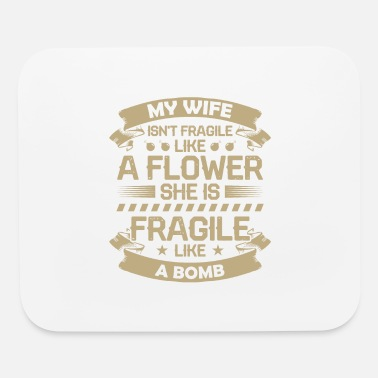 Husband My Wife Isn't Fragile Like A Flower She is Fragile - Mouse Pad