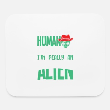 Form This is my Human Costume Im really an alien - Mouse Pad