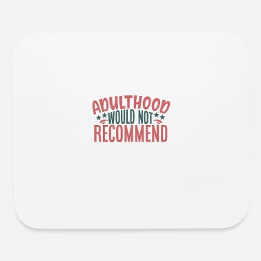 Adulthood adulthood would not recommend - Mouse Pad