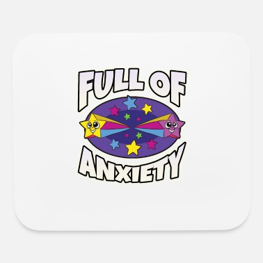 Anxiety Full of Anxiety - Mouse Pad