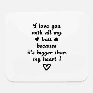 Heart I love you with all my butt - Mouse Pad