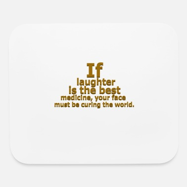 Laughter laughter is the best 59 G - Mouse Pad