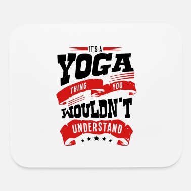 its a yoga thing you wouldnt understand - Mouse Pad