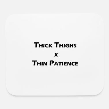 Thick thick thighs x thin patience - Mouse Pad