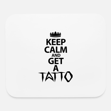 Keep Calm And Get A Tattoo - Mouse Pad