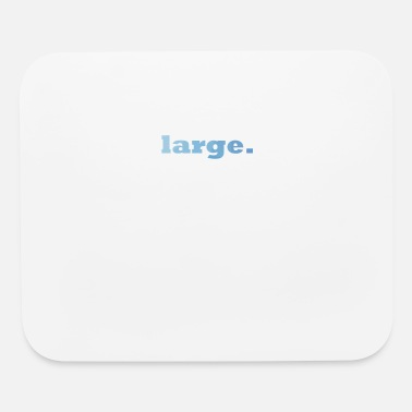Large large. - Mouse Pad