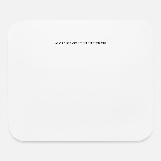 Love Mouse Pads - Sex is an emotion in motion. as a Quote - Mouse Pad white