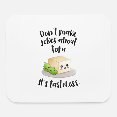 Don´t make jokes about tofu.It´s tasteless. - Mouse Pad