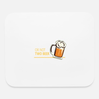 Two Two beer or not tWo beer - Mouse Pad