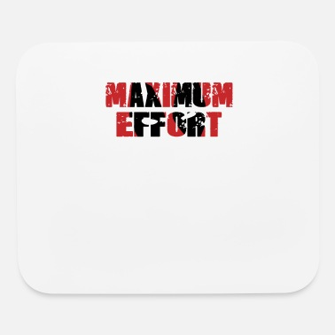 Maximum Effort - Mouse Pad