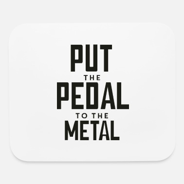 Pedal To The Metal - Mouse Pad