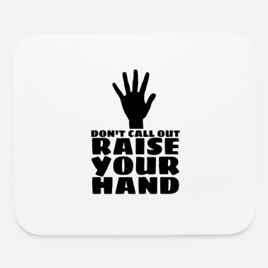Tacher Dont Call Out Raise Your Hand School Teacher Stude - Mouse Pad