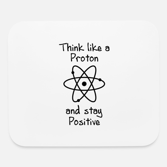 Energy Mouse Pads - Think like a Proton and stay Positive - Atom - Mouse Pad white