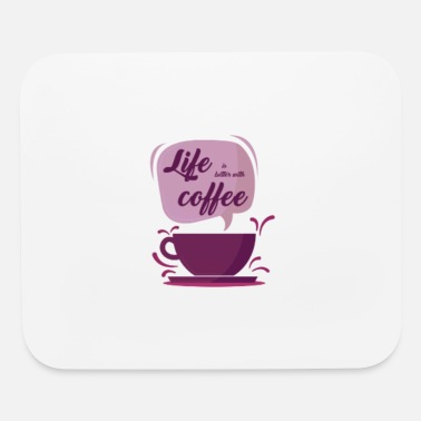 Life is better with coffee - Mouse Pad
