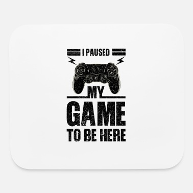 Sbw I Paused My Game To Be Here - Mouse Pad