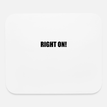 Right Right On - Mouse Pad