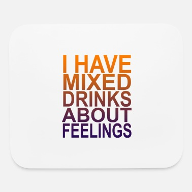 i_have_mixed_drinks_about_feelings_funny - Mouse Pad