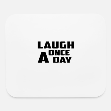 laugh once a day - Mouse Pad