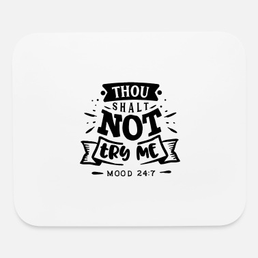 Studies Thou Shalt not try me - Mood 24:7 - Mouse Pad