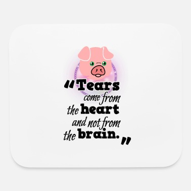 Tears From Heart Not From Brain - Mouse Pad
