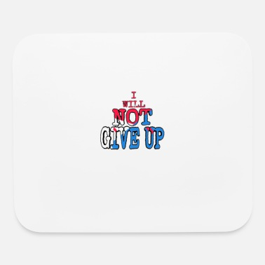 I WILL NOT GIVE UP - Mouse Pad